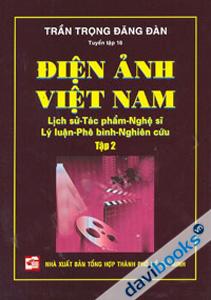 Điện Ảnh Việt Nam : Lịch Sử - Tác Phẩm - Nghệ Sĩ - Lý Luận - Phê Bình - Nghiên Cứu - (Tập 2)